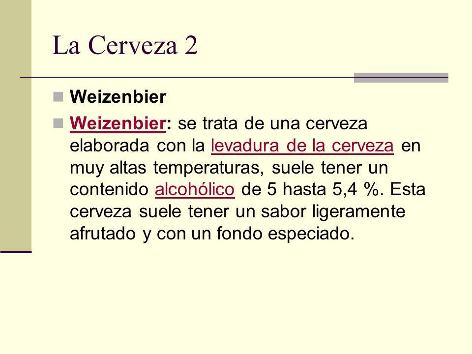 La Cerveza 2 Weizenbier Weizenbier: se trata de una cerveza elaborada con la levadura de la cerveza en muy altas temperaturas, suele tener un contenid
