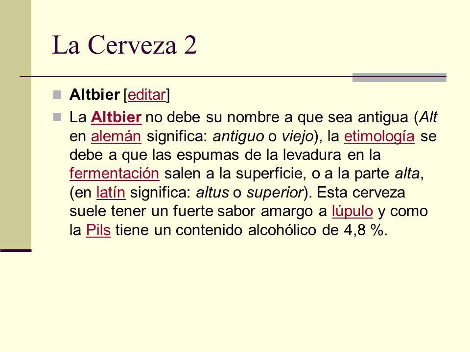 La Cerveza 2 Altbier [editar]editar La Altbier no debe su nombre a que sea antigua (Alt en alemán significa: antiguo o viejo), la etimología se debe a
