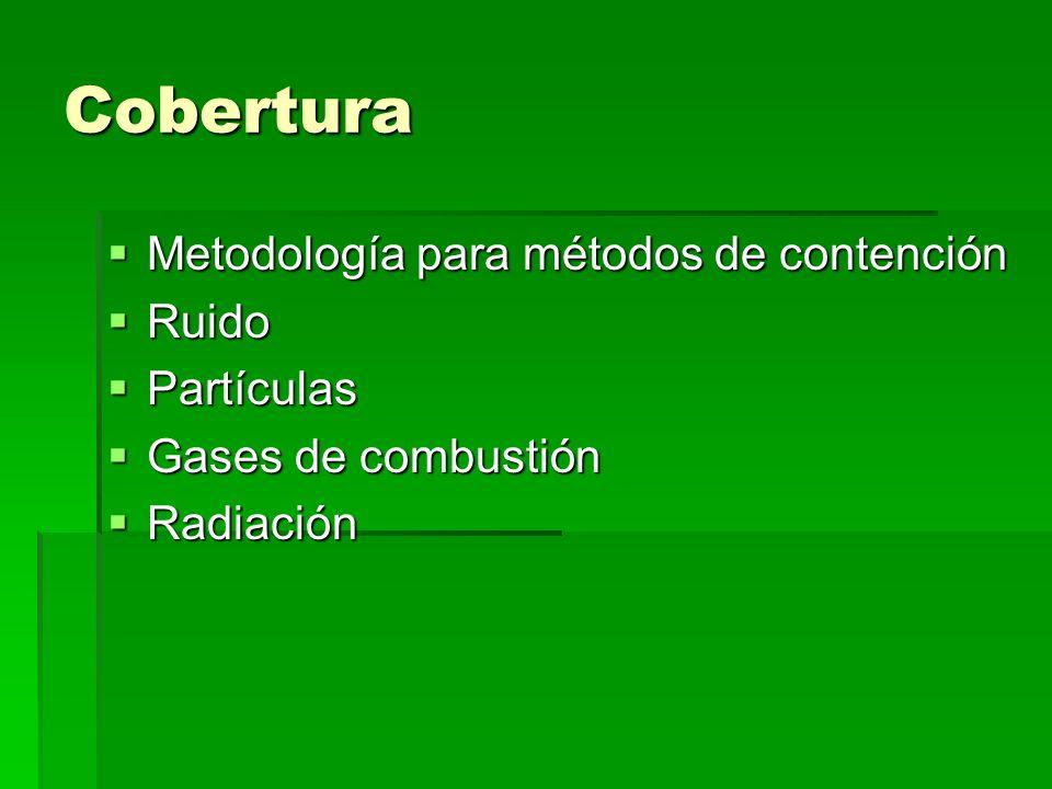 Cobertura Metodología para métodos de contención Metodología para métodos de contención Ruido Ruido Partículas Partículas Gases de combustión Gases de