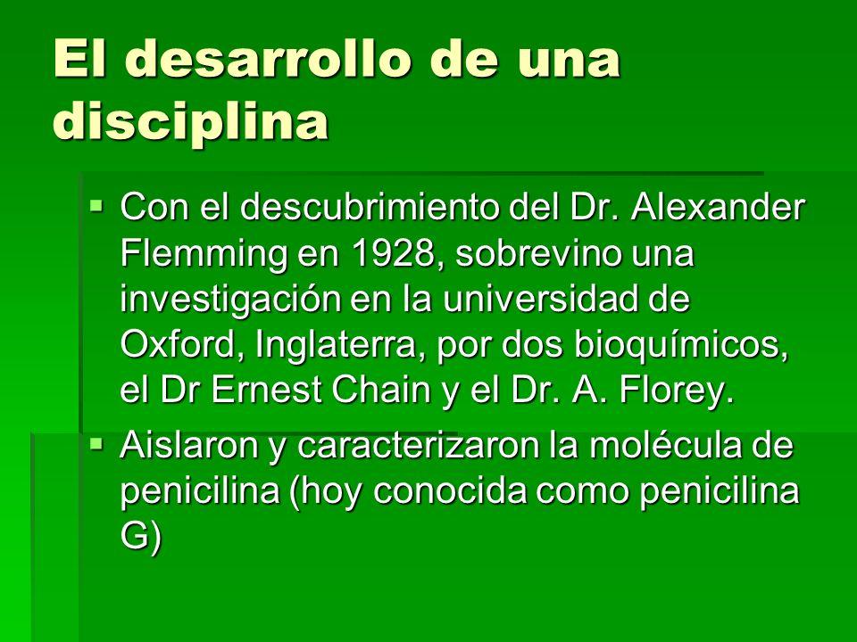 El desarrollo de una disciplina Con el descubrimiento del Dr. Alexander Flemming en 1928, sobrevino una investigación en la universidad de Oxford, Ing