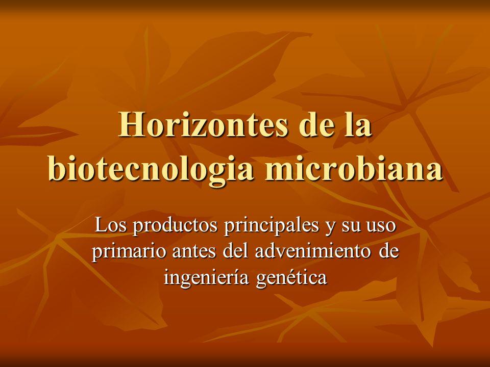 Horizontes de la biotecnologia microbiana Los productos principales y su uso primario antes del advenimiento de ingeniería genética