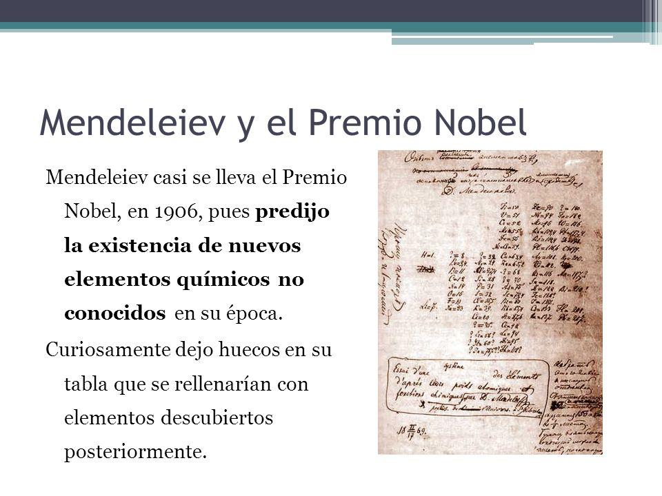 Mendeleiev y el Premio Nobel Mendeleiev casi se lleva el Premio Nobel, en 1906, pues predijo la existencia de nuevos elementos químicos no conocidos e