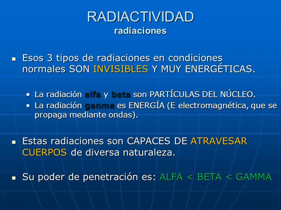 Esos 3 tipos de radiaciones en condiciones normales SON INVISIBLES Y MUY ENERGÉTICAS. Esos 3 tipos de radiaciones en condiciones normales SON INVISIBL
