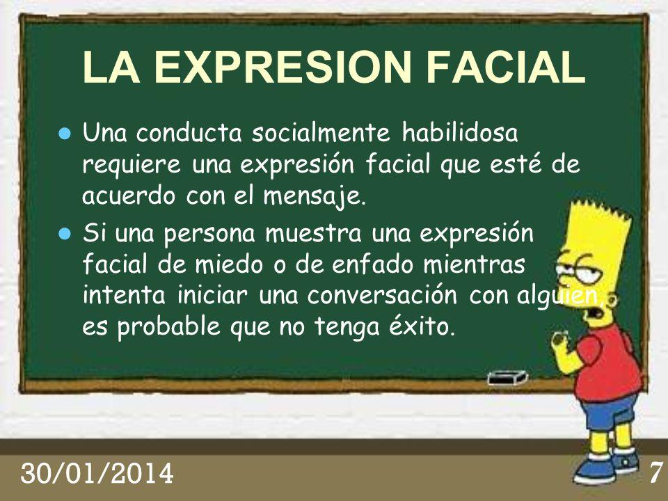 7 LA EXPRESION FACIAL Una conducta socialmente habilidosa requiere una expresión facial que esté de acuerdo con el mensaje. Si una persona muestra una