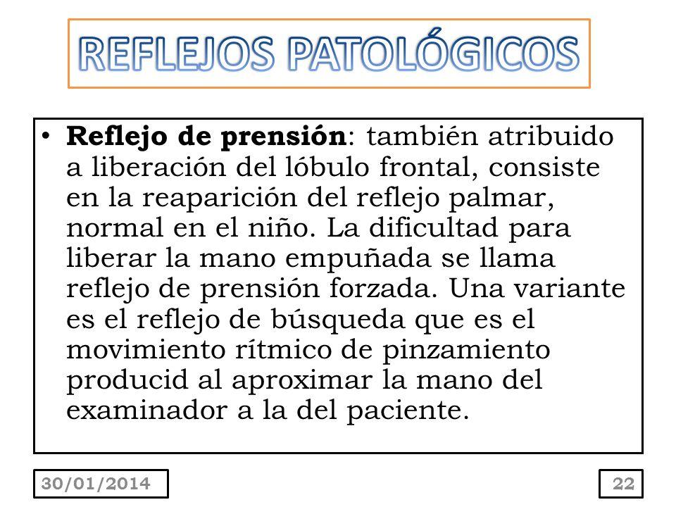 Reflejo de prensión : también atribuido a liberación del lóbulo frontal, consiste en la reaparición del reflejo palmar, normal en el niño. La dificult