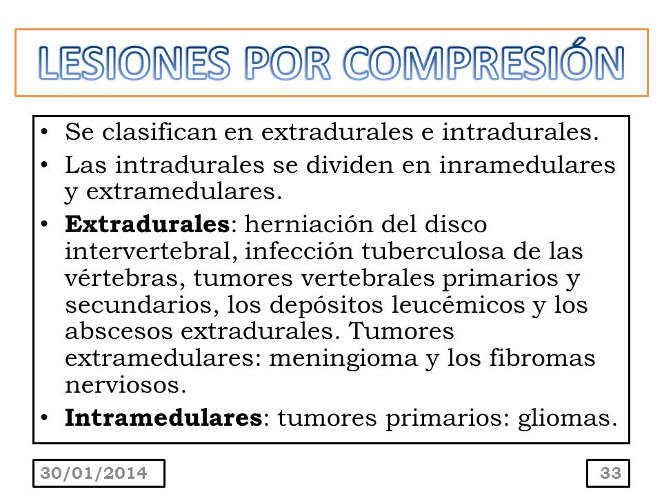Se clasifican en extradurales e intradurales. Las intradurales se dividen en inramedulares y extramedulares. Extradurales : herniación del disco inter