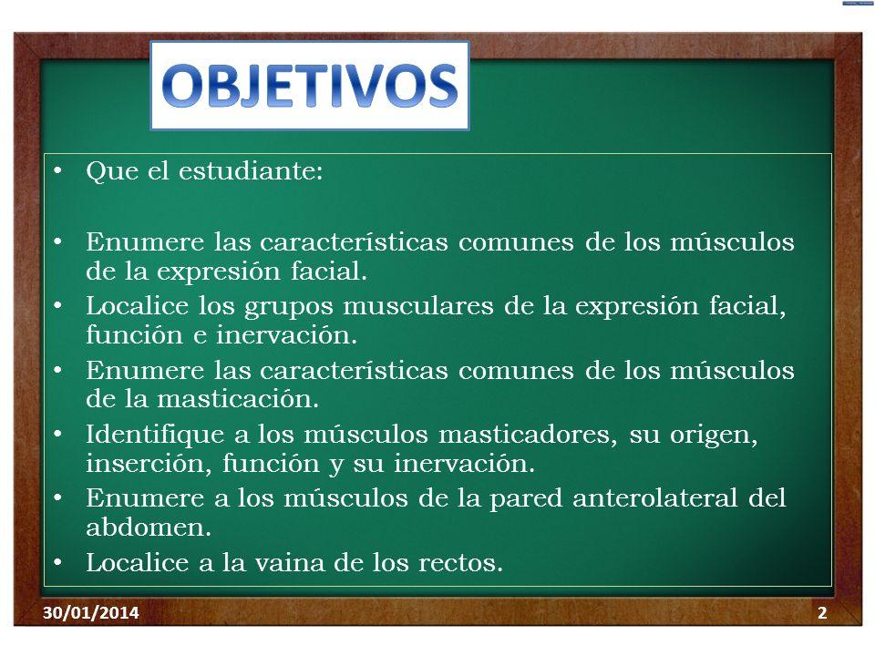 Que el estudiante: Enumere las características comunes de los músculos de la expresión facial. Localice los grupos musculares de la expresión facial,