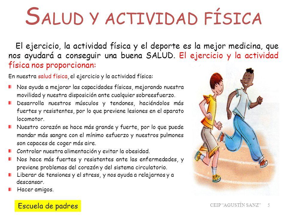 CEIP AGUSTÍN SANZ 5 En nuestra salud física, el ejercicio y la actividad física: Nos ayuda a mejorar las capacidades físicas, mejorando nuestra movili