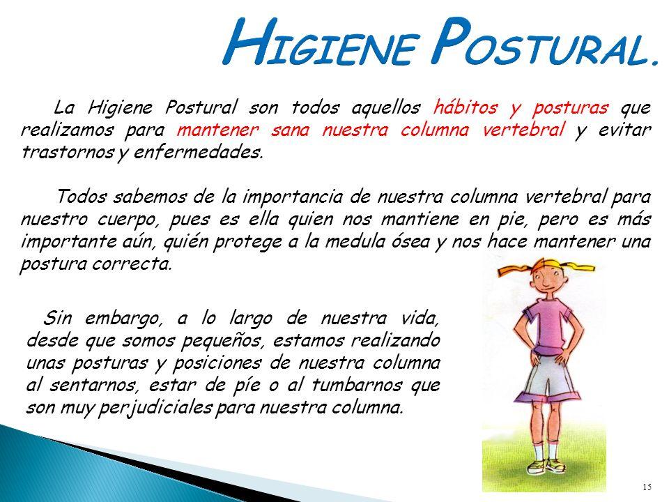 15 La Higiene Postural son todos aquellos hábitos y posturas que realizamos para mantener sana nuestra columna vertebral y evitar trastornos y enferme