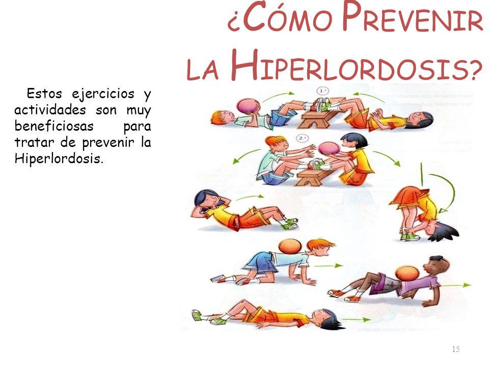 ¿ C ÓMO P REVENIR LA H IPERLORDOSIS? 15 Estos ejercicios y actividades son muy beneficiosas para tratar de prevenir la Hiperlordosis.