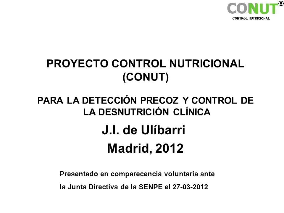 PROYECTO CONTROL NUTRICIONAL (CONUT) PARA LA DETECCIÓN PRECOZ Y CONTROL DE LA DESNUTRICIÓN CLÍNICA J.I. de Ulíbarri Madrid, 2012 Presentado en compare
