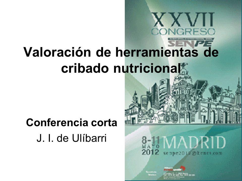 Valoración de herramientas de cribado nutricional Conferencia corta J. I. de Ulíbarri
