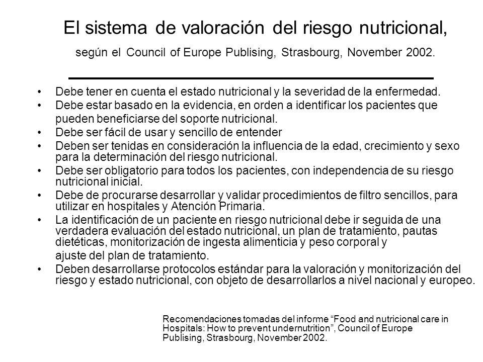 El sistema de valoración del riesgo nutricional, según el Council of Europe Publising, Strasbourg, November 2002. Debe tener en cuenta el estado nutri