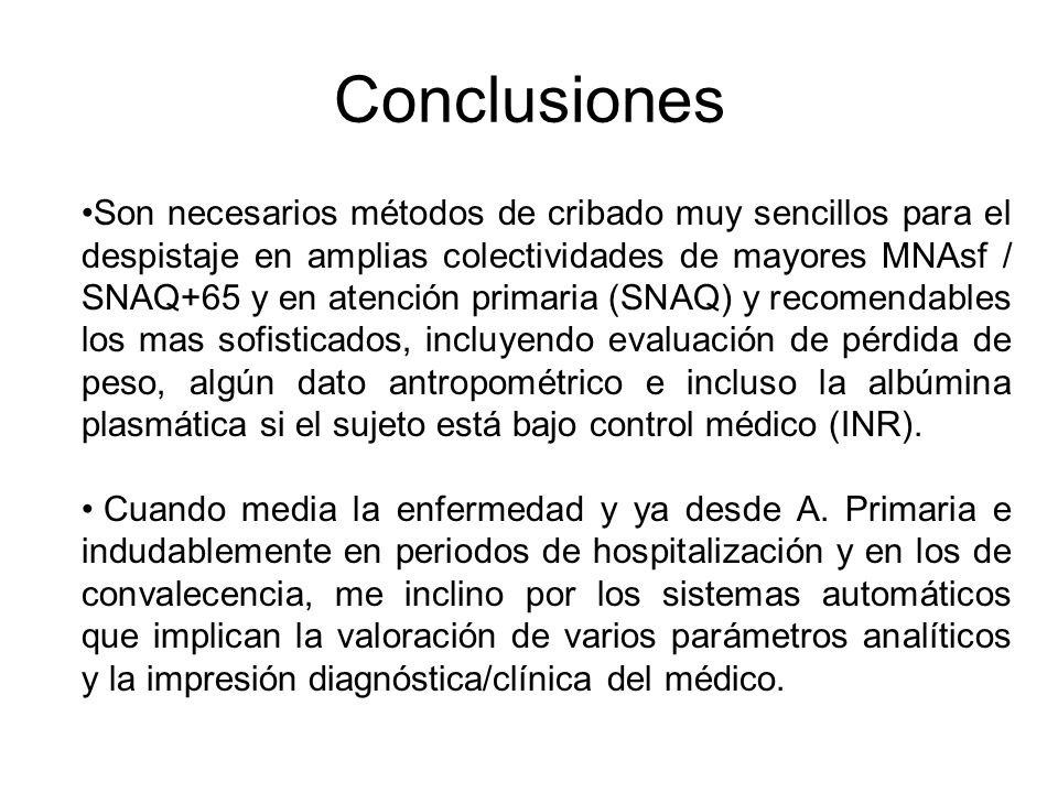 Conclusiones Son necesarios métodos de cribado muy sencillos para el despistaje en amplias colectividades de mayores MNAsf / SNAQ+65 y en atención pri