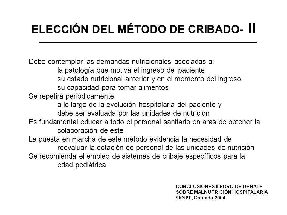 ELECCIÓN DEL MÉTODO DE CRIBADO- II Debe contemplar las demandas nutricionales asociadas a: la patología que motiva el ingreso del paciente su estado n