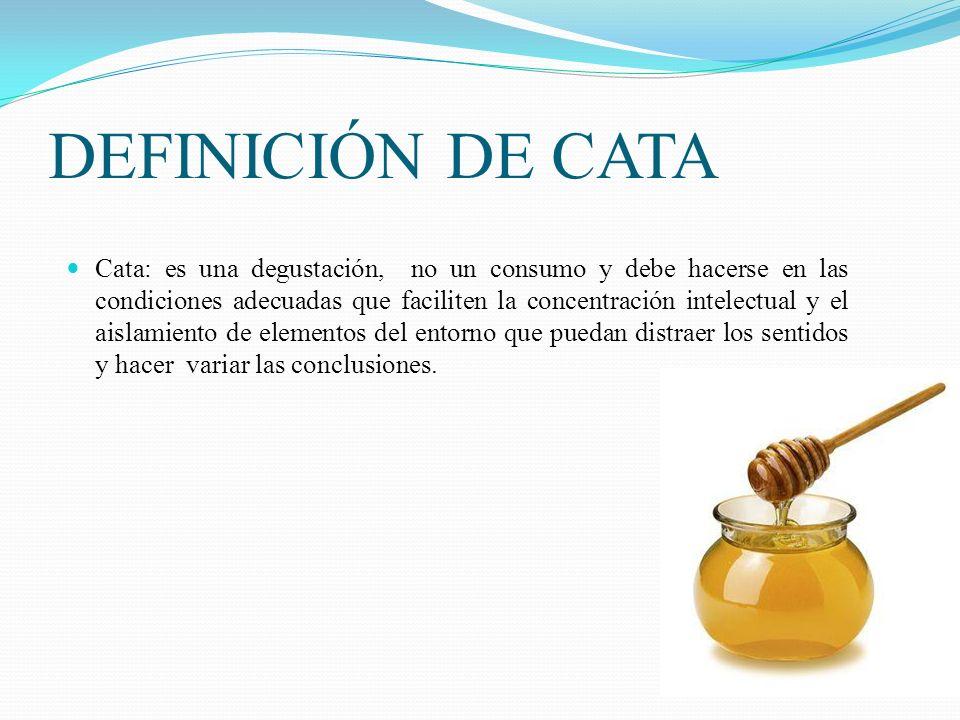 DEFINICIÓN DE CATA Cata: es una degustación, no un consumo y debe hacerse en las condiciones adecuadas que faciliten la concentración intelectual y el