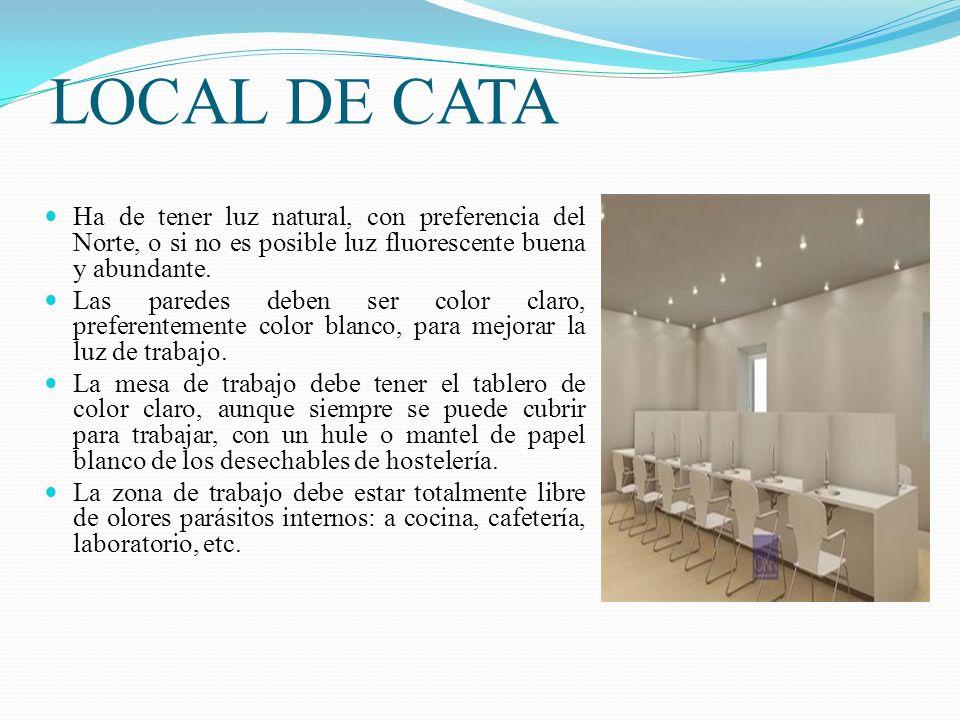LOCAL DE CATA Ha de tener luz natural, con preferencia del Norte, o si no es posible luz fluorescente buena y abundante. Las paredes deben ser color c