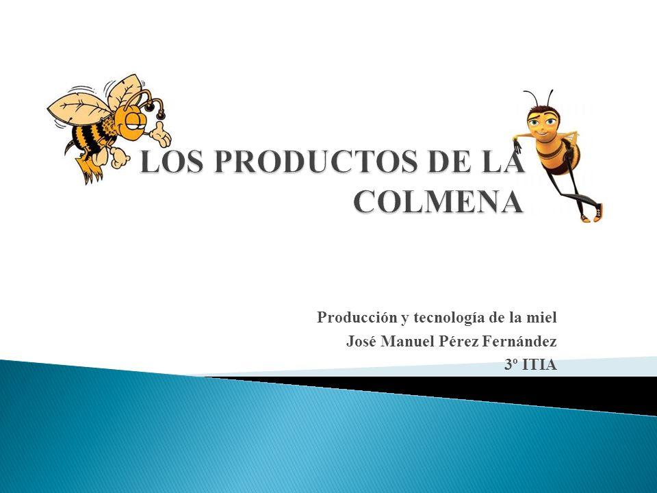Producción y tecnología de la miel José Manuel Pérez Fernández 3º ITIA