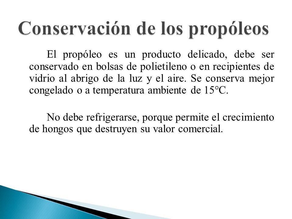 El propóleo es un producto delicado, debe ser conservado en bolsas de polietileno o en recipientes de vidrio al abrigo de la luz y el aire. Se conserv