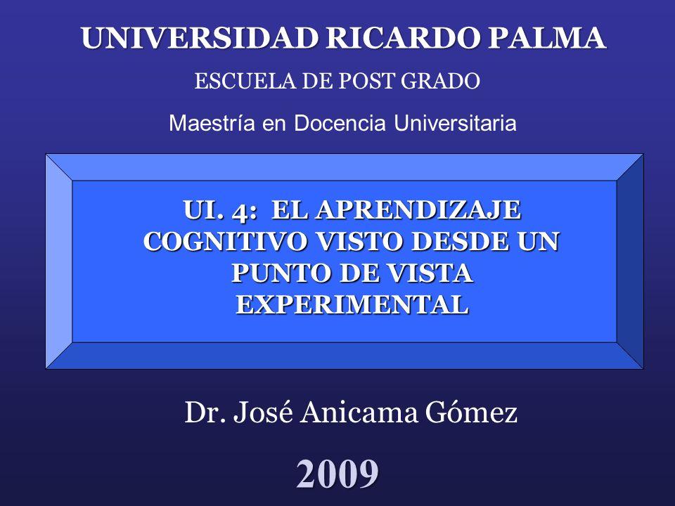 UI. 4: EL APRENDIZAJE COGNITIVO VISTO DESDE UN PUNTO DE VISTA EXPERIMENTAL UNIVERSIDAD RICARDO PALMA ESCUELA DE POST GRADO Maestría en Docencia Univer