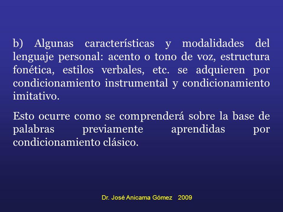 b) Algunas características y modalidades del lenguaje personal: acento o tono de voz, estructura fonética, estilos verbales, etc. se adquieren por con