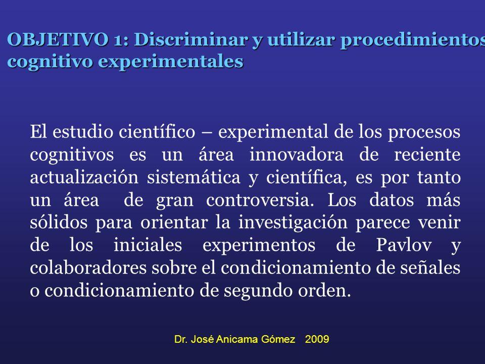 OBJETIVO 1: Discriminar y utilizar procedimientos cognitivo experimentales El estudio científico – experimental de los procesos cognitivos es un área