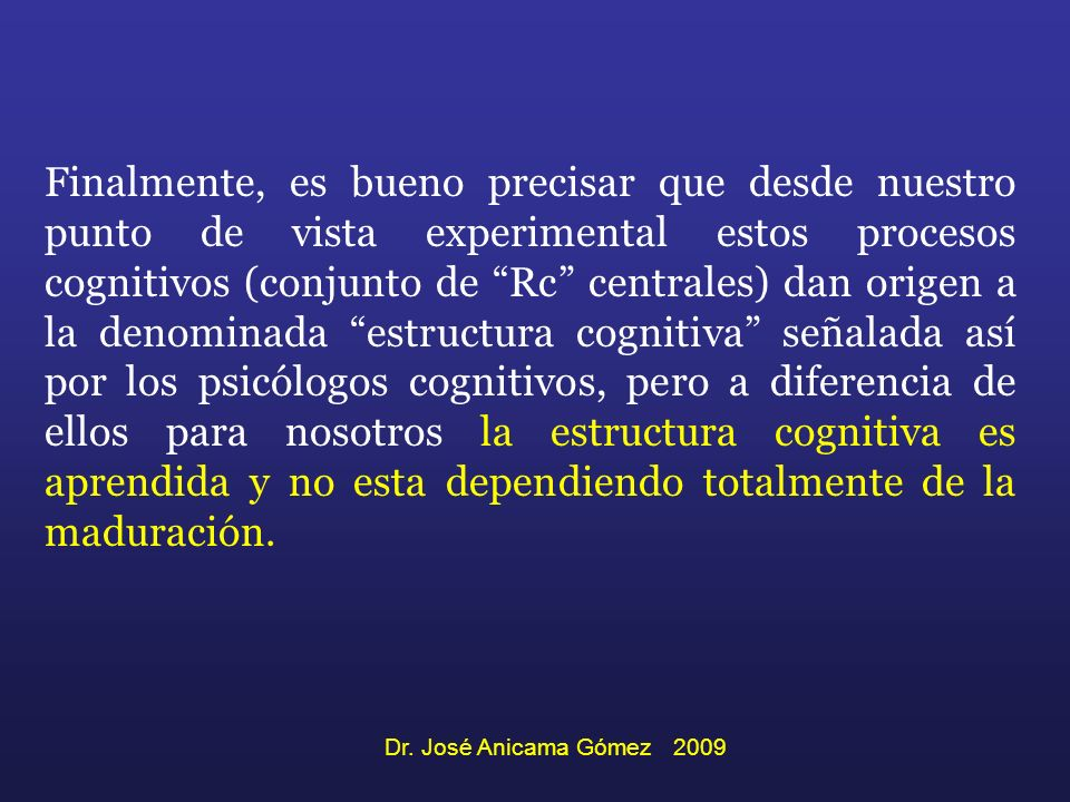 Finalmente, es bueno precisar que desde nuestro punto de vista experimental estos procesos cognitivos (conjunto de Rc centrales) dan origen a la denom