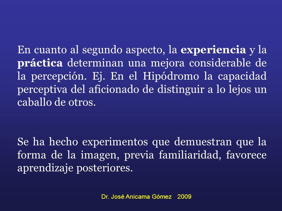 En cuanto al segundo aspecto, la experiencia y la práctica determinan una mejora considerable de la percepción. Ej. En el Hipódromo la capacidad perce