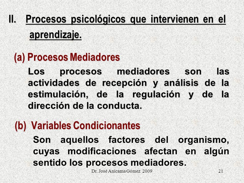 21 II. Procesos psicológicos que intervienen en el aprendizaje. aprendizaje. (a) Procesos Mediadores (a) Procesos Mediadores Los procesos mediadores s