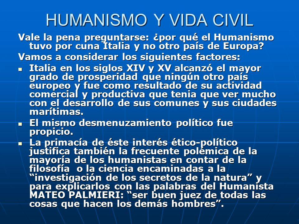 HUMANISMO Y VIDA CIVIL Vale la pena preguntarse: ¿por qué el Humanismo tuvo por cuna Italia y no otro país de Europa? Vamos a considerar los siguiente