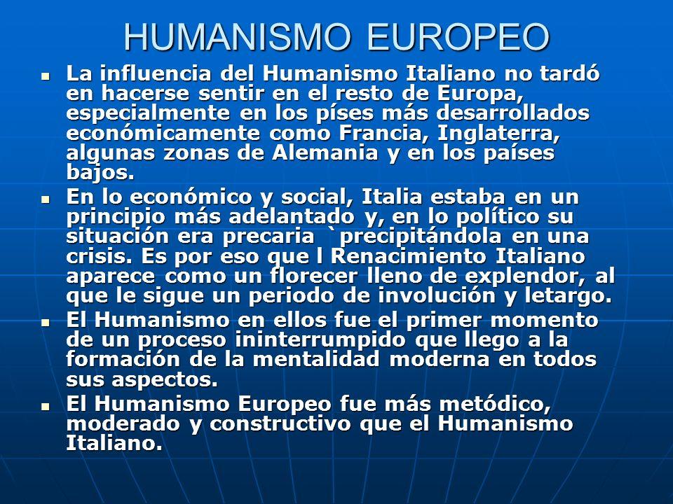 HUMANISMO EUROPEO La influencia del Humanismo Italiano no tardó en hacerse sentir en el resto de Europa, especialmente en los píses más desarrollados