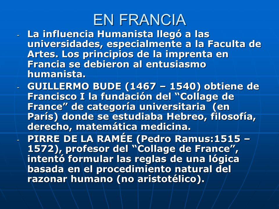 EN FRANCIA - La influencia Humanista llegó a las universidades, especialmente a la Faculta de Artes. Los principios de la imprenta en Francia se debie