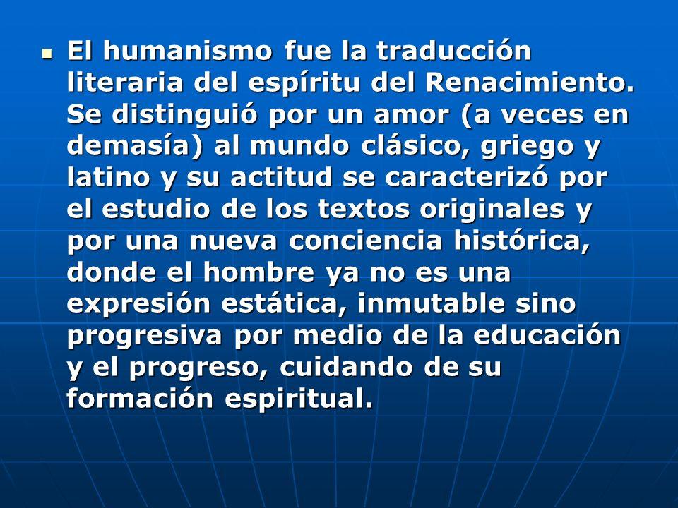 El humanismo fue la traducción literaria del espíritu del Renacimiento. Se distinguió por un amor (a veces en demasía) al mundo clásico, griego y lati