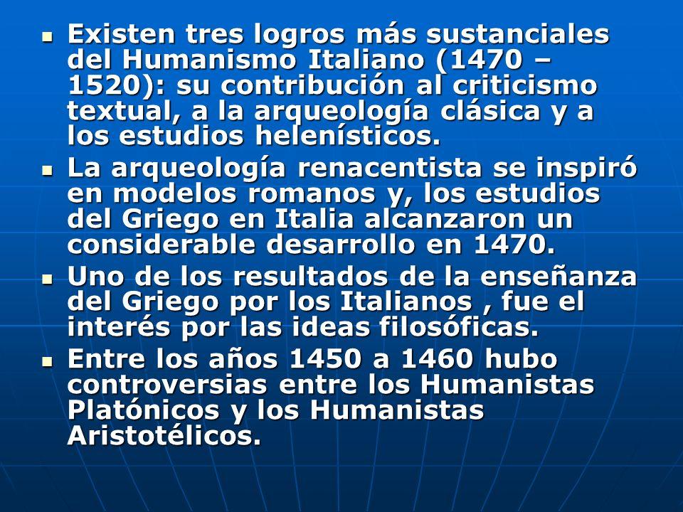 Existen tres logros más sustanciales del Humanismo Italiano (1470 – 1520): su contribución al criticismo textual, a la arqueología clásica y a los est
