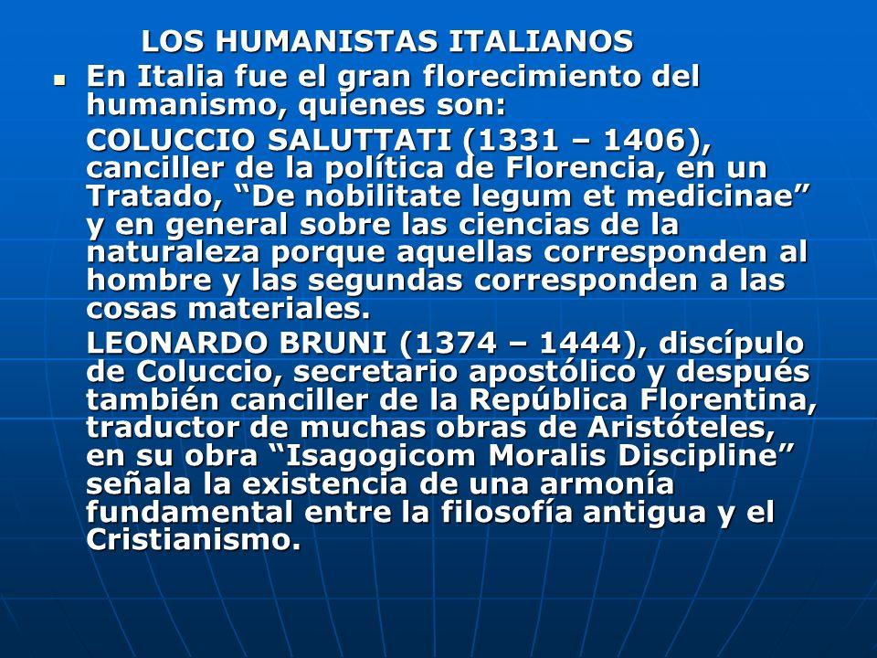 LOS HUMANISTAS ITALIANOS En Italia fue el gran florecimiento del humanismo, quienes son: En Italia fue el gran florecimiento del humanismo, quienes so