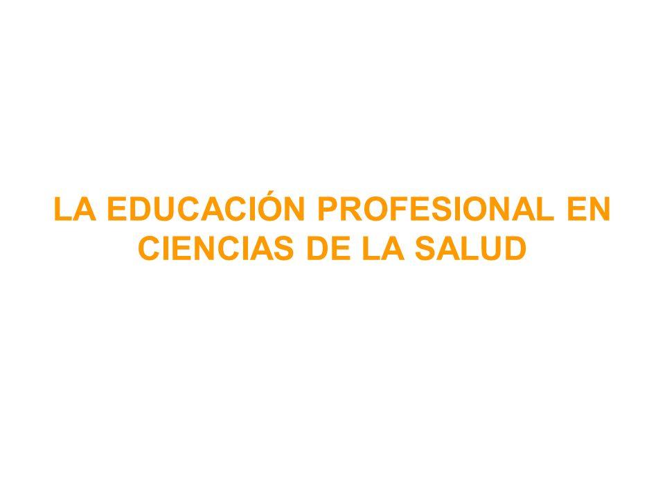 LA EDUCACIÓN PROFESIONAL EN CIENCIAS DE LA SALUD