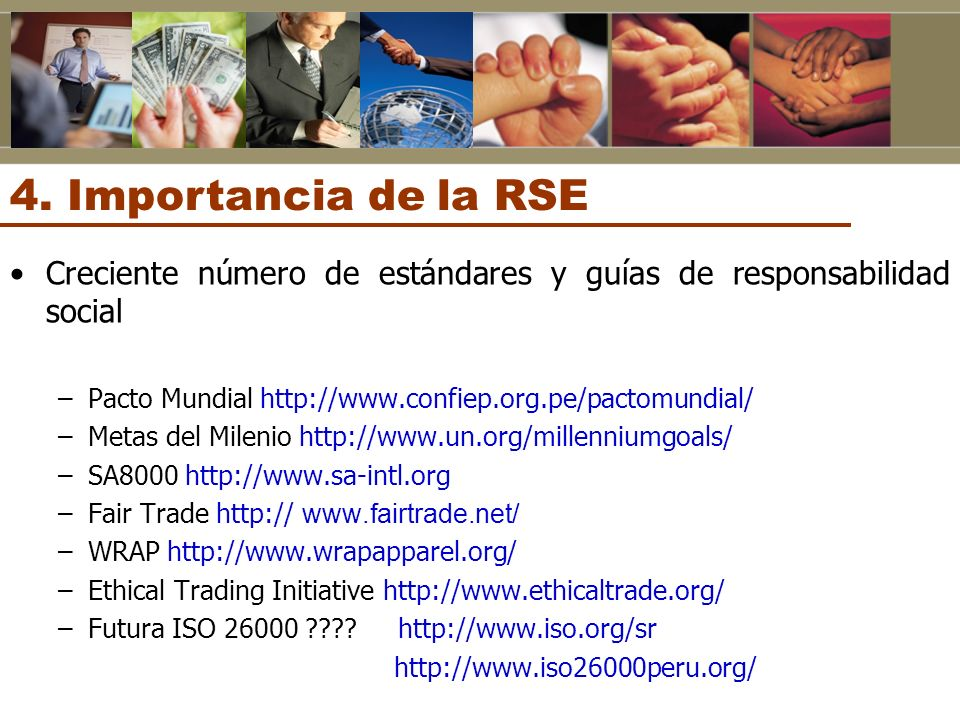 Creciente número de estándares y guías de responsabilidad social –Pacto Mundial http://www.confiep.org.pe/pactomundial/ –Metas del Milenio http://www.
