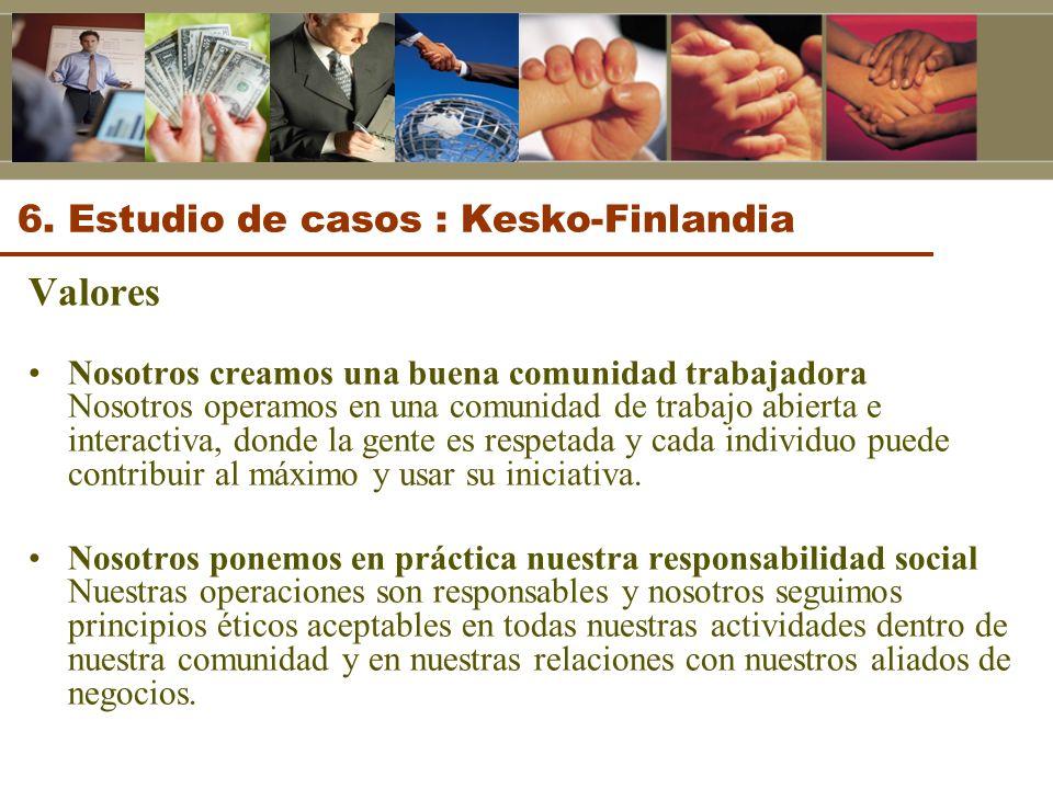 6. Estudio de casos : Kesko-Finlandia Valores Nosotros creamos una buena comunidad trabajadora Nosotros operamos en una comunidad de trabajo abierta e