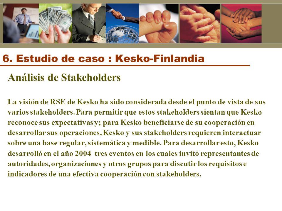 6. Estudio de caso : Kesko-Finlandia Análisis de Stakeholders La visión de RSE de Kesko ha sido considerada desde el punto de vista de sus varios stak