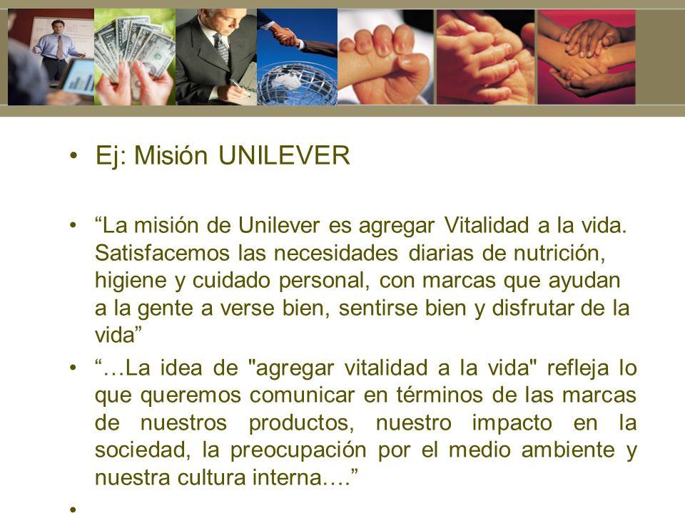 Ej: Misión UNILEVER La misión de Unilever es agregar Vitalidad a la vida. Satisfacemos las necesidades diarias de nutrición, higiene y cuidado persona