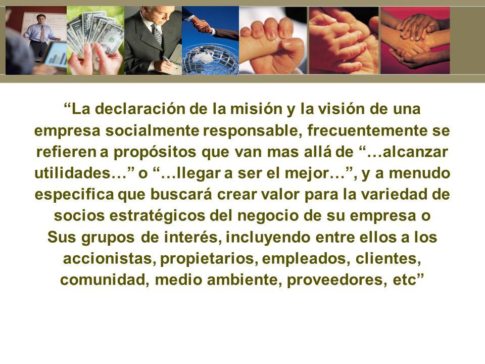 La declaración de la misión y la visión de una empresa socialmente responsable, frecuentemente se refieren a propósitos que van mas allá de …alcanzar
