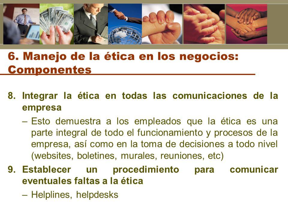 8.Integrar la ética en todas las comunicaciones de la empresa –Esto demuestra a los empleados que la ética es una parte integral de todo el funcionami