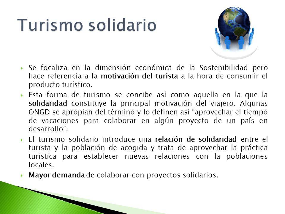 Se focaliza en la dimensión económica de la Sostenibilidad pero hace referencia a la motivación del turista a la hora de consumir el producto turístic