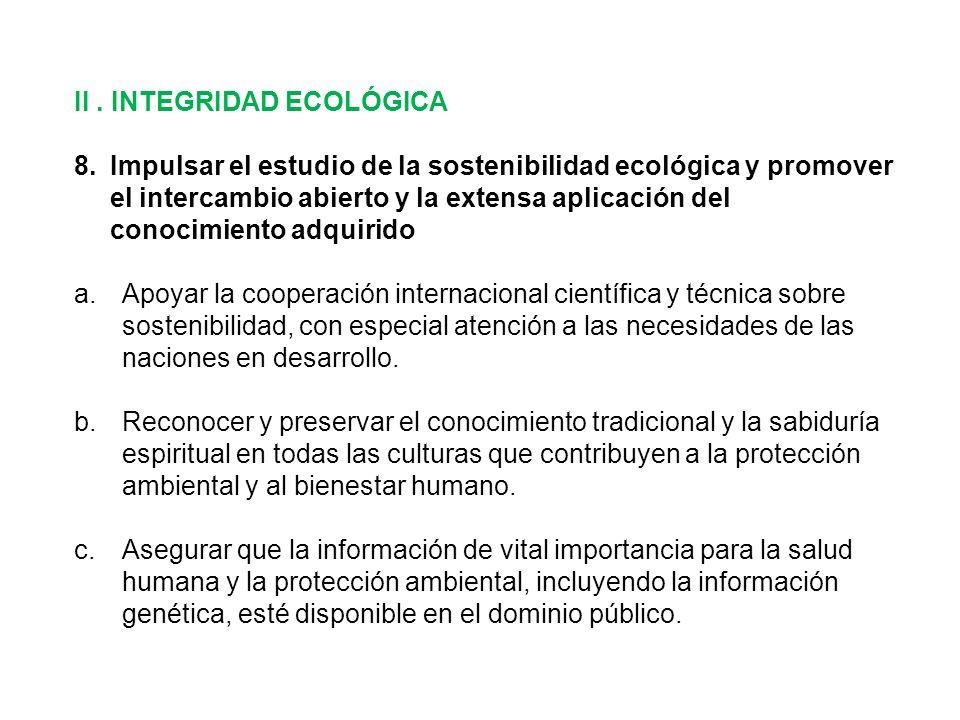 II. INTEGRIDAD ECOLÓGICA 8.Impulsar el estudio de la sostenibilidad ecológica y promover el intercambio abierto y la extensa aplicación del conocimien