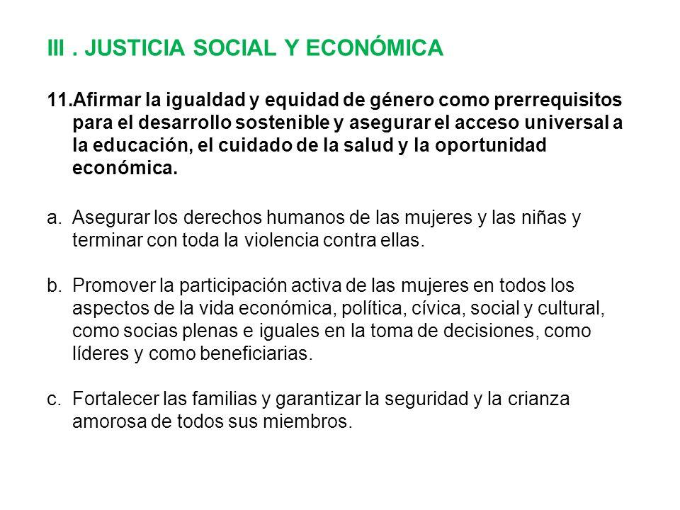 III. JUSTICIA SOCIAL Y ECONÓMICA 11.Afirmar la igualdad y equidad de género como prerrequisitos para el desarrollo sostenible y asegurar el acceso uni