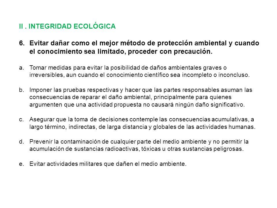 II. INTEGRIDAD ECOLÓGICA 6.Evitar dañar como el mejor método de protección ambiental y cuando el conocimiento sea limitado, proceder con precaución. a