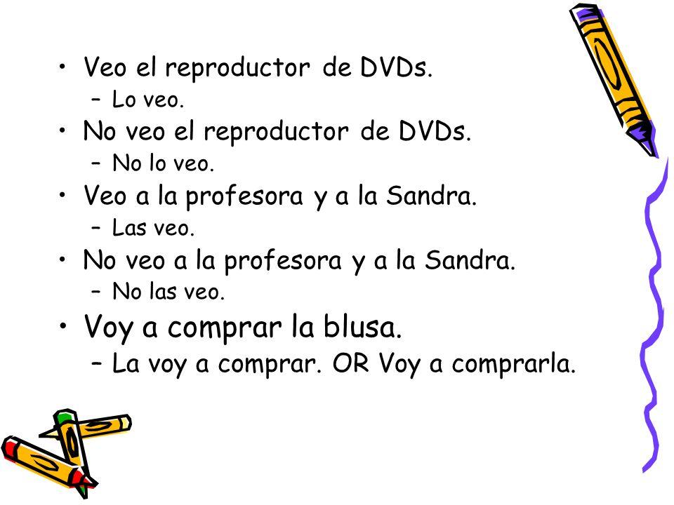Veo el reproductor de DVDs. –Lo veo. No veo el reproductor de DVDs.
