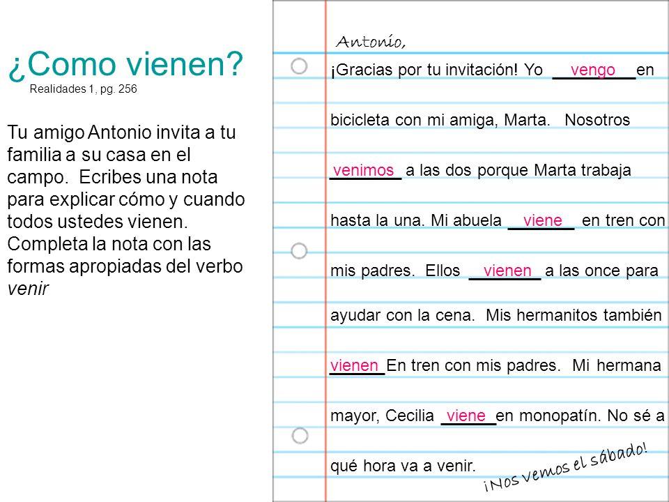 ¿Como vienen? Realidades 1, pg. 256 Tu amigo Antonio invita a tu familia a su casa en el campo. Ecribes una nota para explicar cómo y cuando todos ust