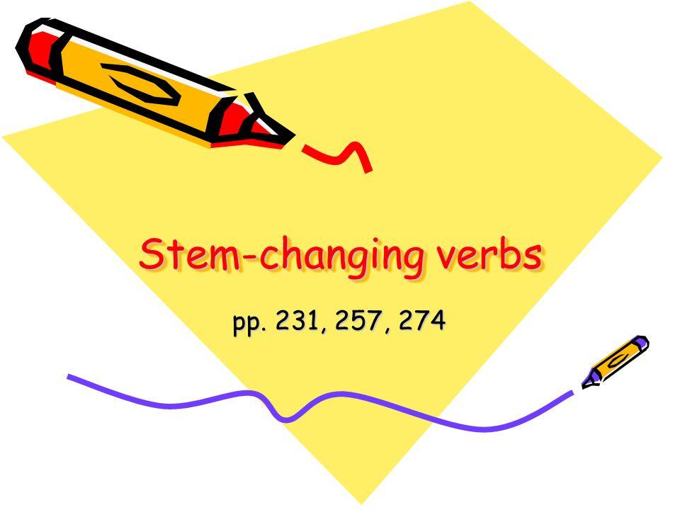 Stem-changing verbs pp. 231, 257, 274