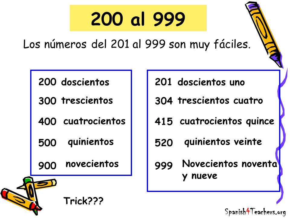 200 al 999 Los números del 201 al 999 son muy fáciles. 200 300 400 900 doscientos trescientos cuatrocientos novecientos quinientos 500 201 304 415 999